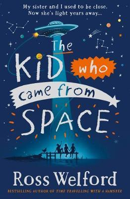 Kid Who Came From Space by Ross Welford