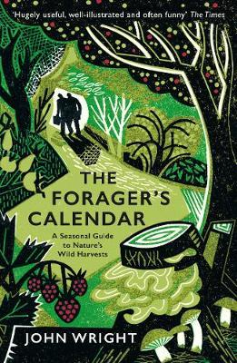 The Forager's Calendar: A Seasonal Guide to Nature's Wild Harvests by John Wright