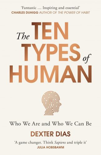 The Ten Types of Human: A New Understanding of Who We Are, and Who We Can Be by Dexter Dias