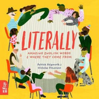 Literally: Amazing Words and Where They Come From by Patrick Skipworth