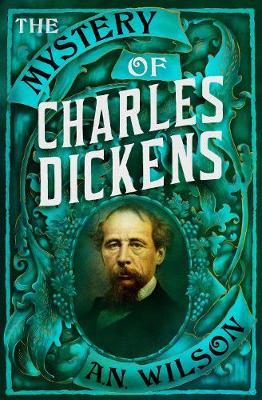 The Mystery of Charles Dickens by A. N. Wilson