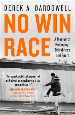 No Win Race: A Memoir of Belonging, Britishness and Sport by Derek A. Bardowell