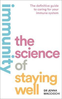 Immunity: The Science of Staying Well by Dr Jenna Macciochi