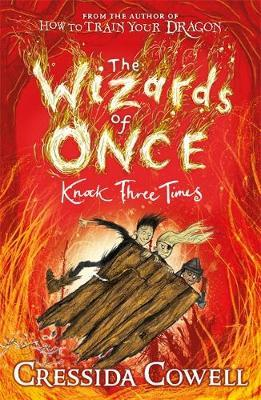 The Wizards of Once: Knock Three Times by Cressida Cowell