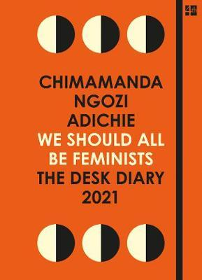 We Should All Be Feminists: The Desk Diary 2021 by Chamamanda Ngoz Adichie