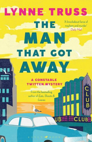 The Man That Got Away: A Constable Twitten Mystery 2 by Lynne Truss