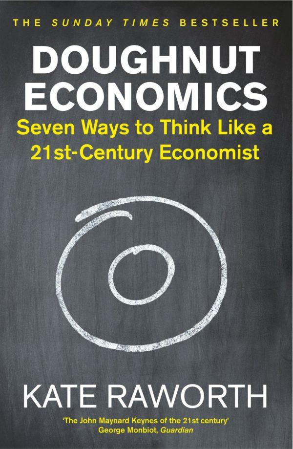 Doughnut Economics: Seven Ways to Think Like a 21st-Century Economist by Kate Raworth
