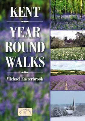 Kent Year Round Walks by Michael Easterbrook