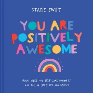 You Are Positively Awesome: Good vibes and self-care prompts for all of life's u by Stacie Swift