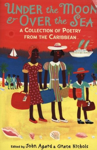 Under the Moon & Over the Sea: A Collection of Poetry from the Caribbean by John Agard