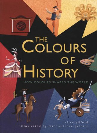 The Colours of History: How Colours Shaped the World by Clive Gifford