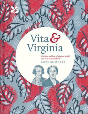Vita & Virginia: The lives and love of Virginia Woolf and Vita Sackville-West by Sarah Gristwood