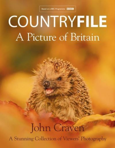 Countryfile - A Picture of Britain: A Stunning Collection of Viewers' Photograph by John Craven