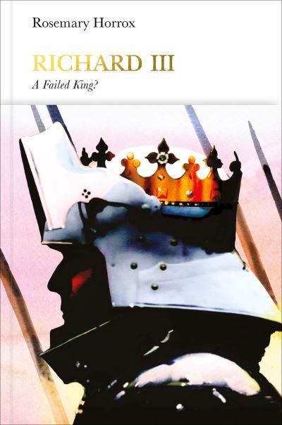 Richard III: A Failed King? by Rosemary Horrox