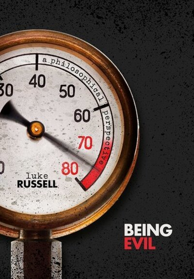 Being Evil: A Philosophical Perspective by Luke Russell