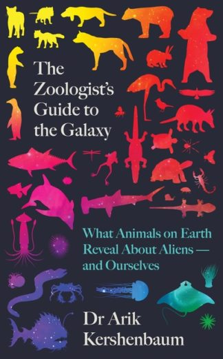 The Zoologist's Guide to the Galaxy: What Animals on Earth Reveal about Aliens - by Arik Kershenbaum