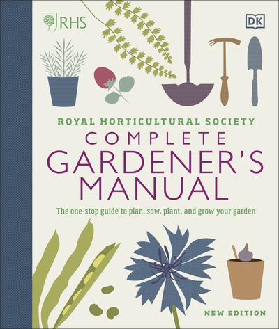 RHS Complete Gardener's Manual: The one-stop guide to plan, sow, plant, and grow by  DK