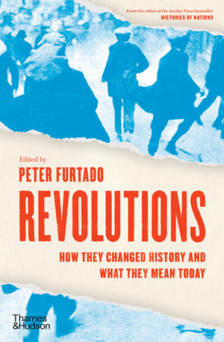 Revolutions: How they changed history and what they mean today by