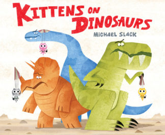 Kittens on Dinosaurs by Michael Slack