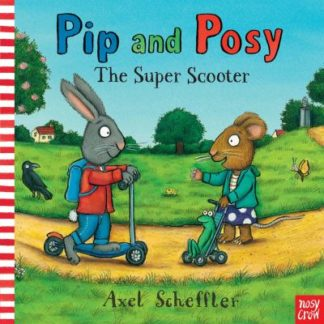 Pip and Posy: The Super Scooter by Crow Nosy