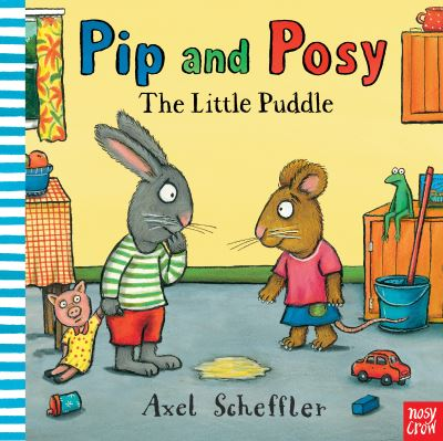 Pip and Posy: The Little Puddle by Crow Nosy