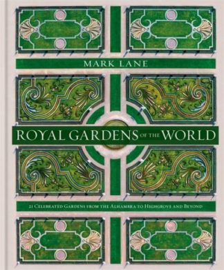 Royal Gardens of the World: 21 Celebrated Gardens from the Alhambra to Highgrove by Mark Lane
