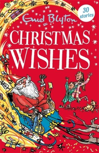 Christmas Wishes: Contains 30 classic tales by Enid Blyton