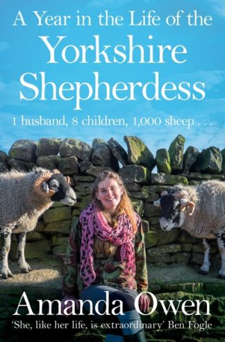 Year In The Life Of The Yorkshire Shephe by Amanda Owen