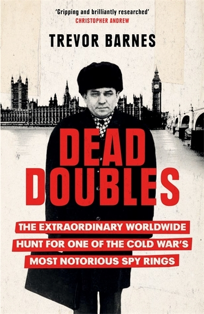 Dead Doubles: The Extraordinary Worldwide Hunt for One of the Cold War's Most No by Trevor Barnes