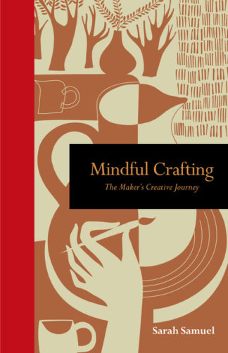Mindful Crafting: The Maker's Creative Journey by Sarah Samuel
