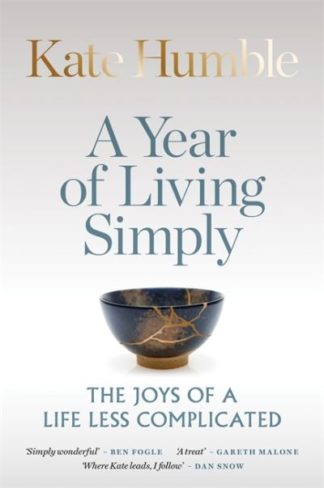 A Year of Living Simply: The joys of a life less complicated by Kate Humble