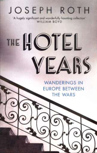 The Hotel Years: Wanderings in Europe Between the Wars by Joseph Roth