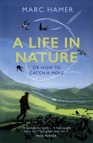 A Life in Nature: Or How to Catch a Mole by Marc Hamer
