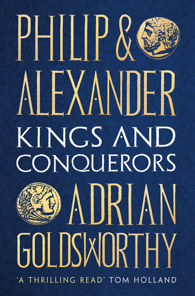Philip and Alexander: Kings and Conquerors by Adrian Goldsworthy