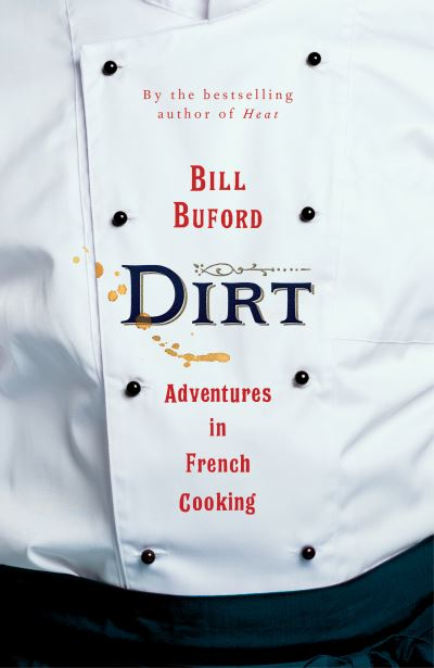 Dirt: Adventures in French Cooking by Bill Buford