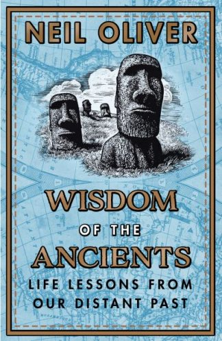 Wisdom of the Ancients: Life lessons from our distant past by Neil Oliver