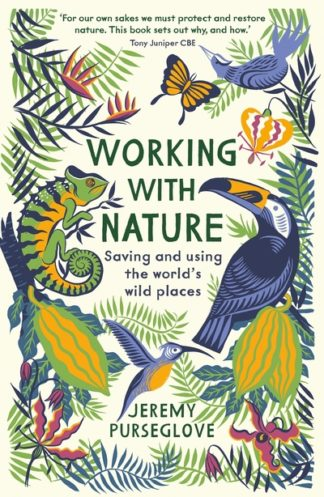 Working with Nature: Saving and Using the World's Wild Places by Jeremy Purseglove