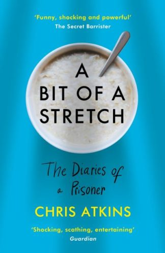 A Bit of a Stretch: The Diaries of a Prisoner by Chris Atkins