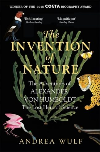 The Invention of Nature: The Adventures of Alexander Von Humboldt (SR16) by Andrea Wulf