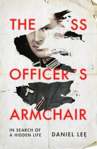 The SS Officer's Armchair: In Search of a Hidden Life by Daniel Lee