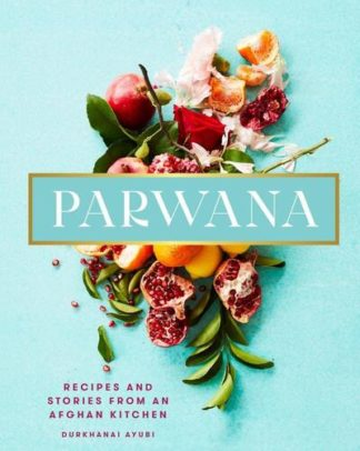 Parwana: Recipes and stories from an Afghan kitchen by Durkhanai Ayubi