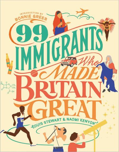 99 Immigrants Who Made Britain Great by Louis Stewart