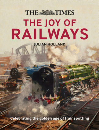 The Times: The Joy of Railways by Julian Holland