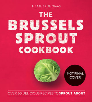 The Brussels Sprout Cookbook by Heather Thomas