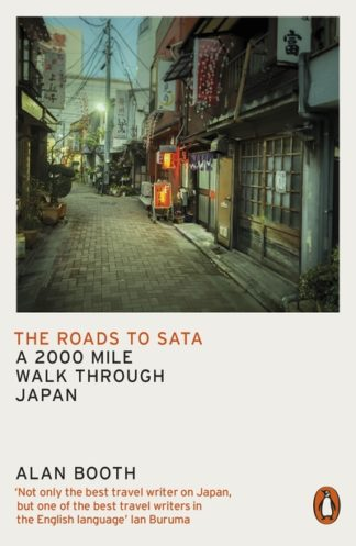 The Roads to Sata: A 2000 mile walk through Japan by Alan Booth