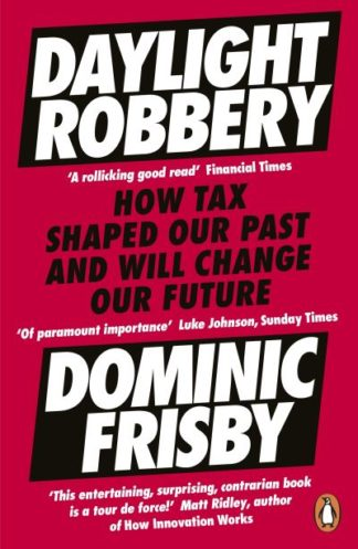 Daylight Robbery: How Tax Shaped Our Past and Will Change Our Future by Dominic Frisby