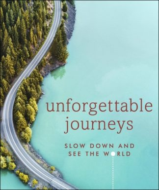 Unforgettable Journeys: Slow down and see the world by Eyewitness DK