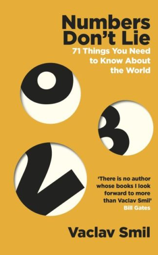 Numbers Don't Lie: 71 Things You Need to Know About the World by Vaclav Smil