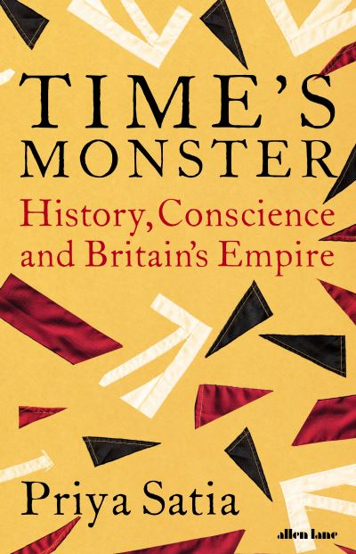 Time's Monster: History, Conscience and Britain's Empire by Priya Satia