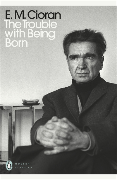 The Trouble With Being Born by E. M. Cioran